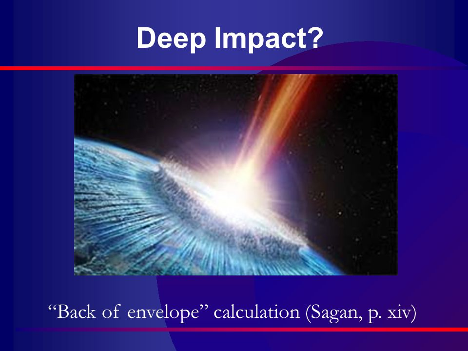 Deep Impact Back of envelope calculation (Sagan, p. xiv)