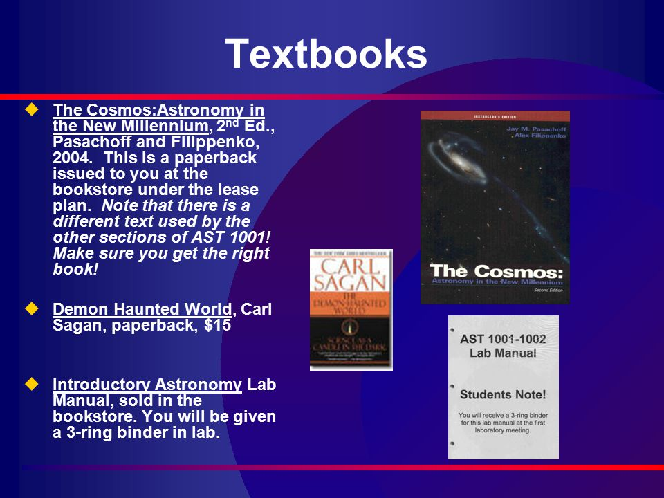 Textbooks uThe Cosmos:Astronomy in the New Millennium, 2 nd Ed., Pasachoff and Filippenko, 2004.