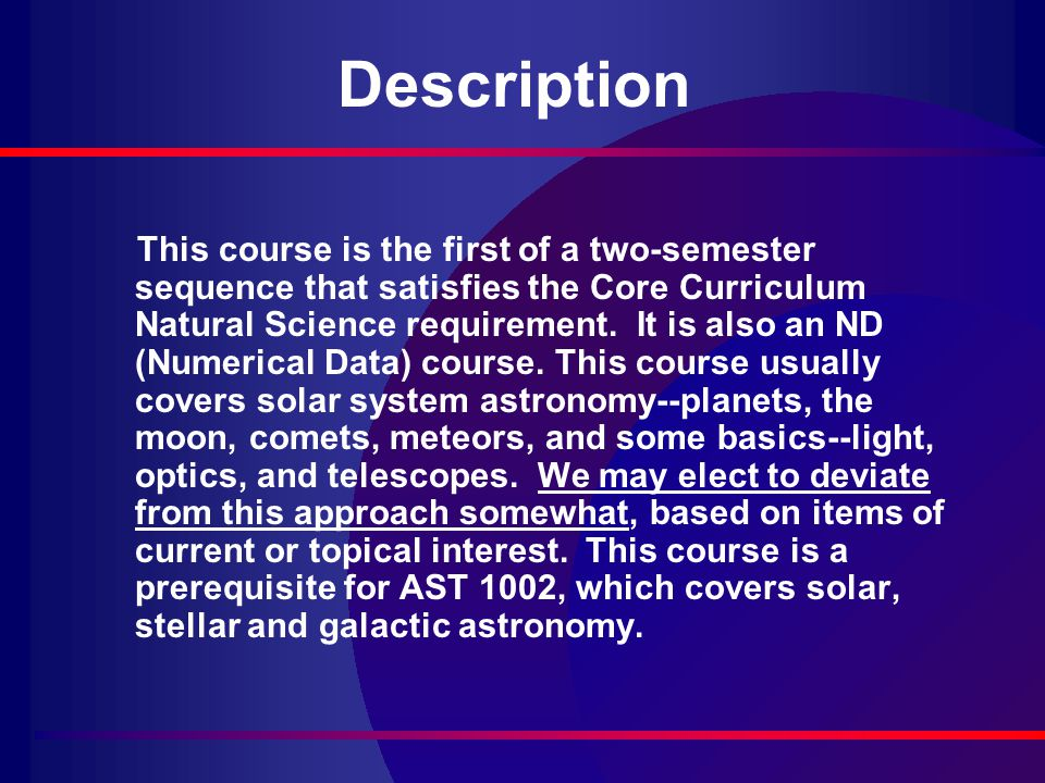 Description This course is the first of a two ‑ semester sequence that satisfies the Core Curriculum Natural Science requirement.