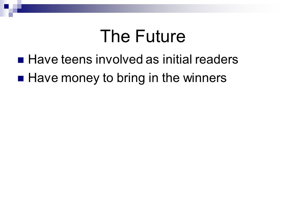 The Future Have teens involved as initial readers Have money to bring in the winners