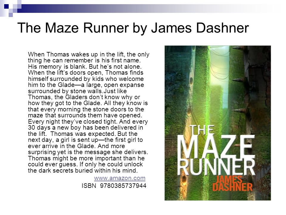 The Maze Runner by James Dashner When Thomas wakes up in the lift, the only thing he can remember is his first name.