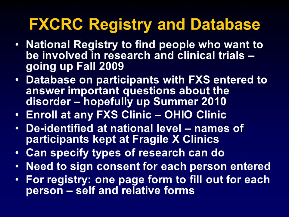 FXCRC Registry and Database National Registry to find people who want to be involved in research and clinical trials – going up Fall 2009 Database on