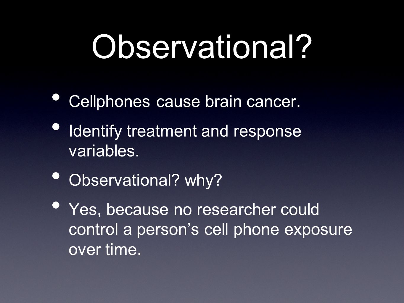 Observational. Cellphones cause brain cancer. Identify treatment and response variables.