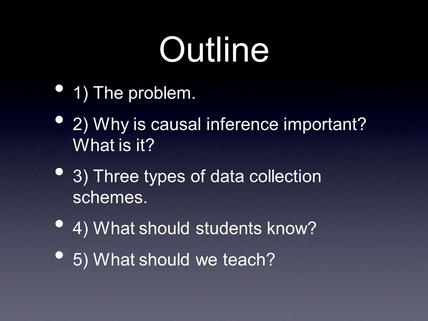 Outline 1) The problem. 2) Why is causal inference important.