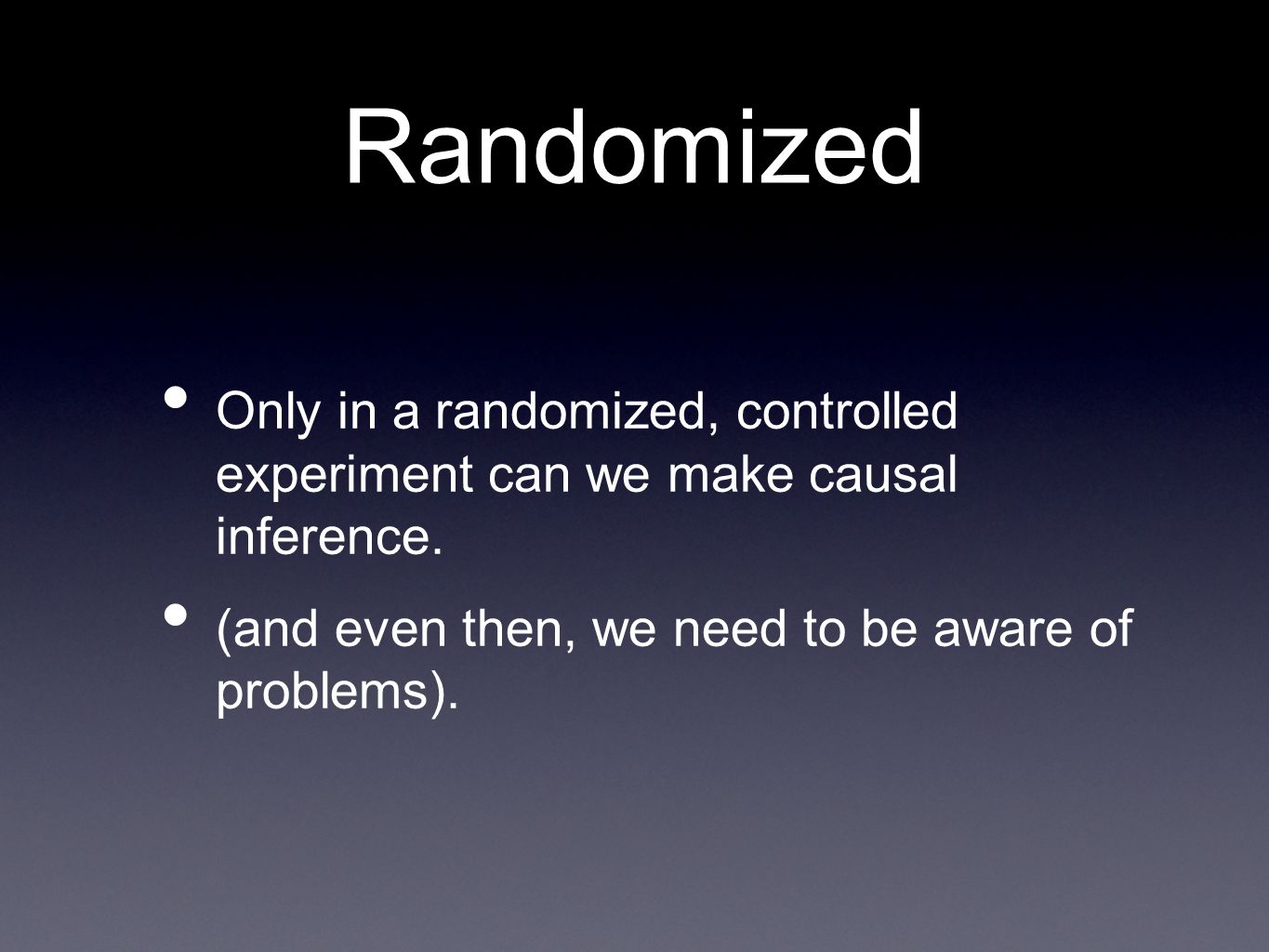 Randomized Only in a randomized, controlled experiment can we make causal inference.