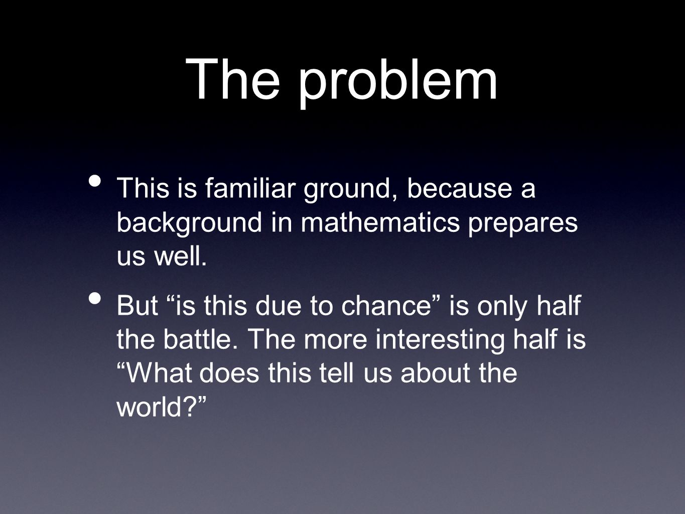 The problem This is familiar ground, because a background in mathematics prepares us well.