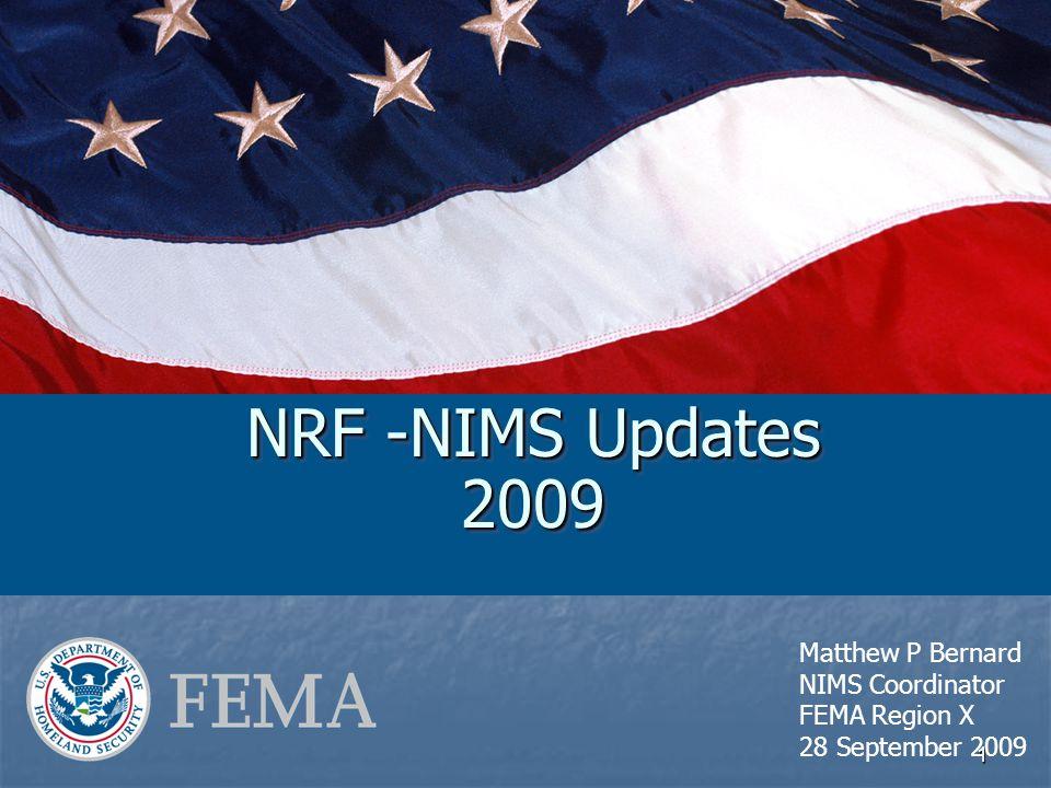 1 NRF -NIMS Updates 2009 Matthew P Bernard NIMS Coordinator FEMA Region X 28 September 2009