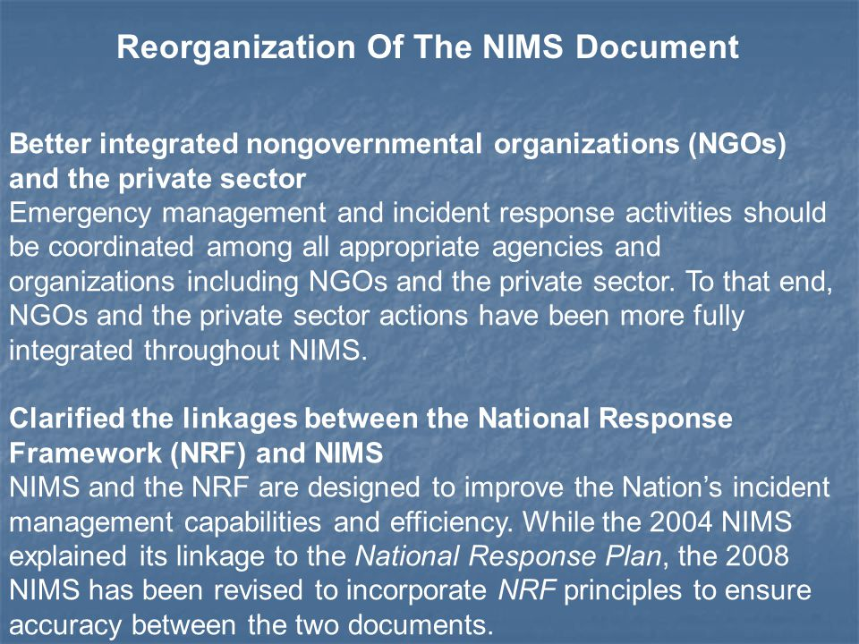 Better integrated nongovernmental organizations (NGOs) and the private sector Emergency management and incident response activities should be coordinated among all appropriate agencies and organizations including NGOs and the private sector.