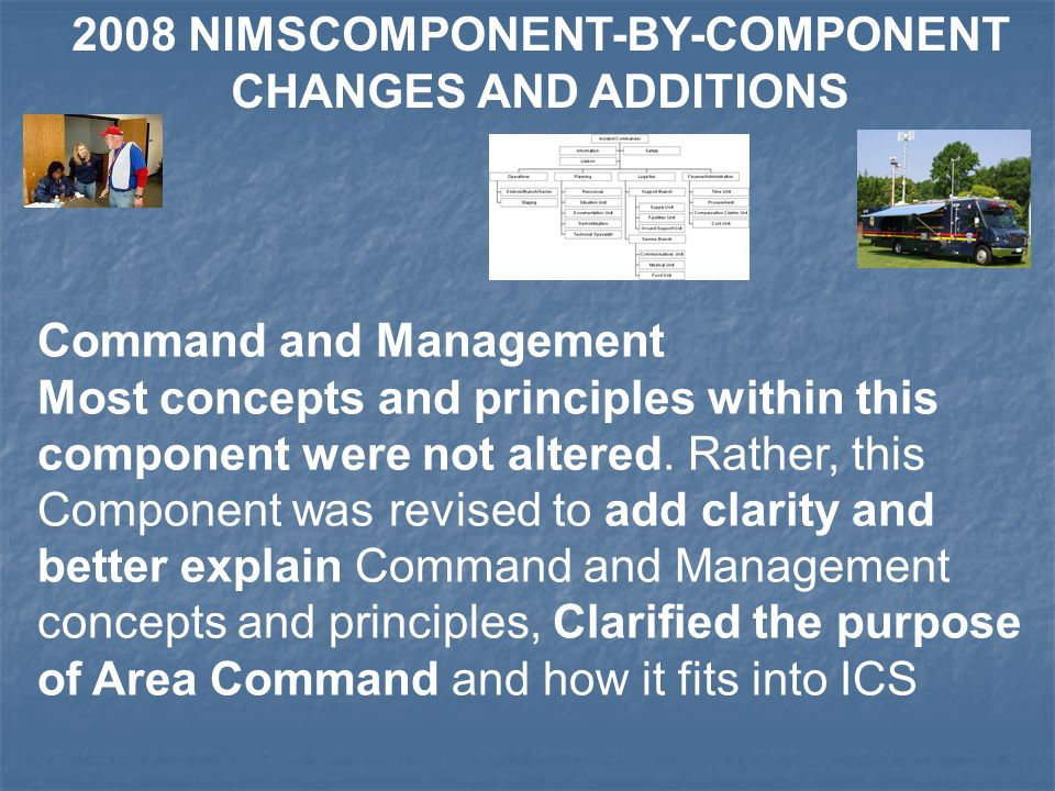 Command and Management Most concepts and principles within this component were not altered. Rather, this Component was revised to add clarity and bett