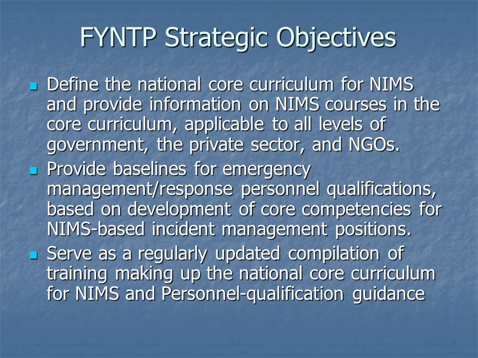 FYNTP Strategic Objectives Define the national core curriculum for NIMS and provide information on NIMS courses in the core curriculum, applicable to