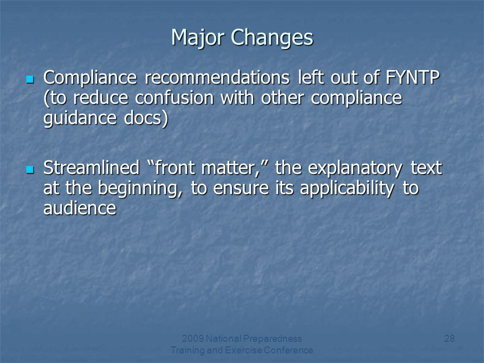 2009 National Preparedness Training and Exercise Conference 28 Major Changes Compliance recommendations left out of FYNTP (to reduce confusion with ot