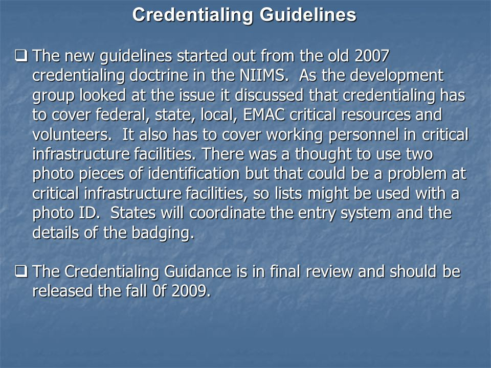 Credentialing Guidelines  The new guidelines started out from the old 2007 credentialing doctrine in the NIIMS.