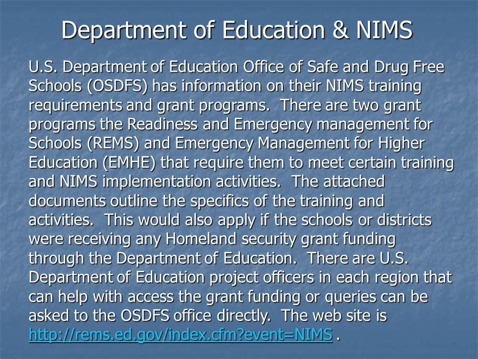 Department of Education & NIMS U.S. Department of Education Office of Safe and Drug Free Schools (OSDFS) has information on their NIMS training requir