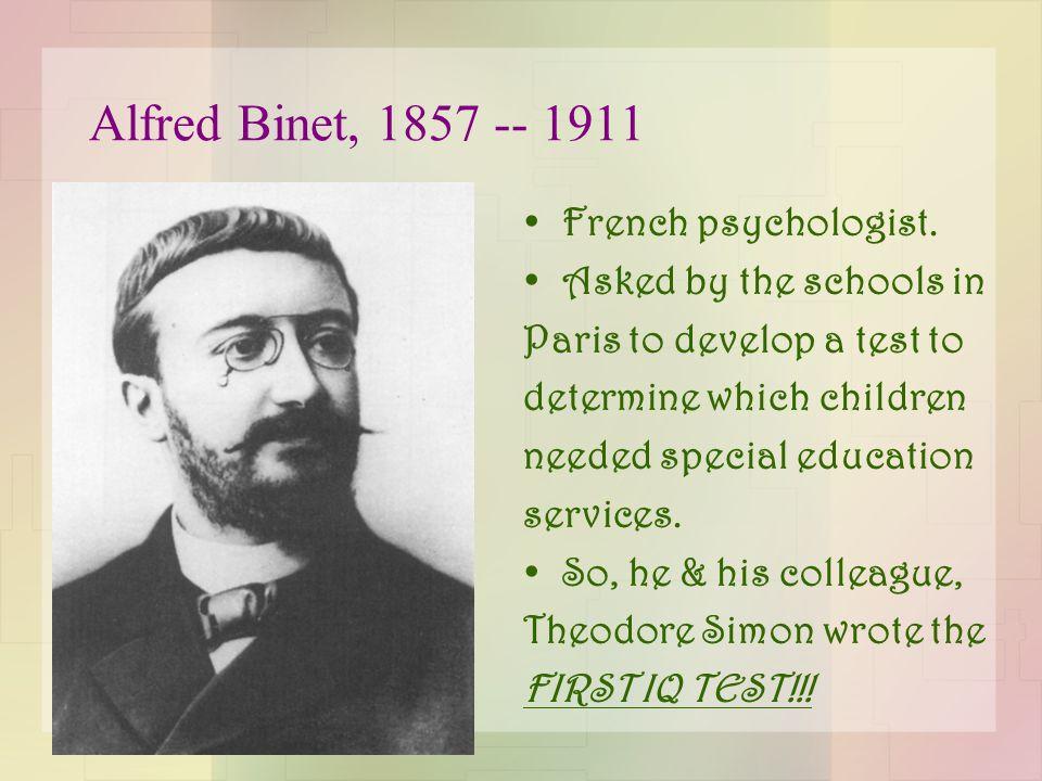 Alfred Binet, 1857 -- 1911 French psychologist.