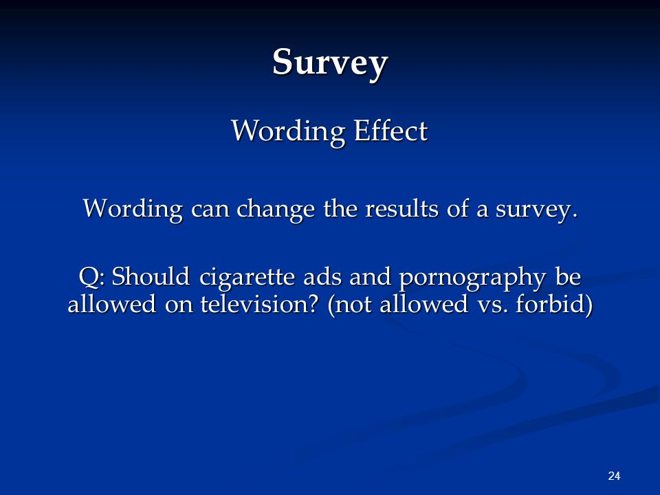 24 Survey Wording can change the results of a survey.