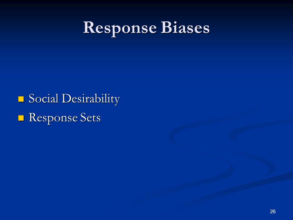 26 Response Biases Social Desirability Social Desirability Response Sets Response Sets
