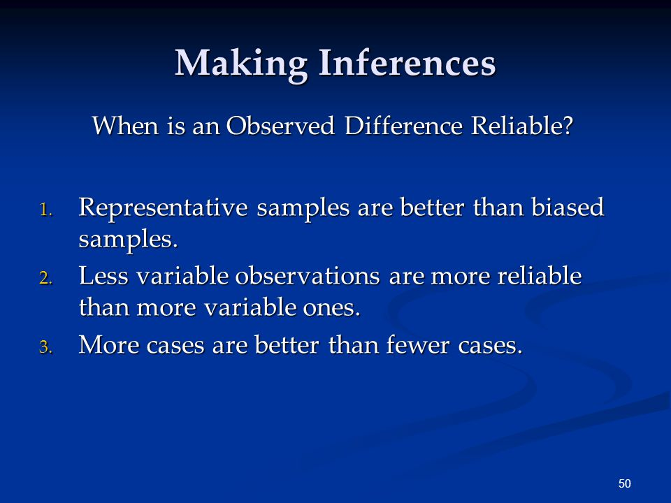 50 Making Inferences 1. Representative samples are better than biased samples.
