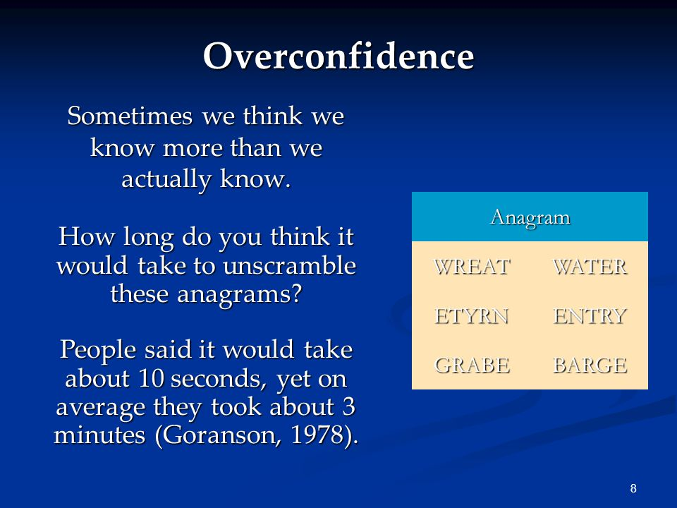 8 Overconfidence Sometimes we think we know more than we actually know.