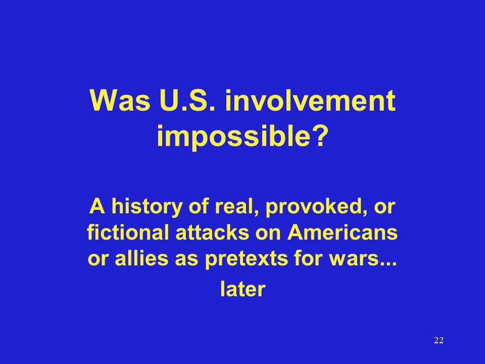 22 Was U.S. involvement impossible.