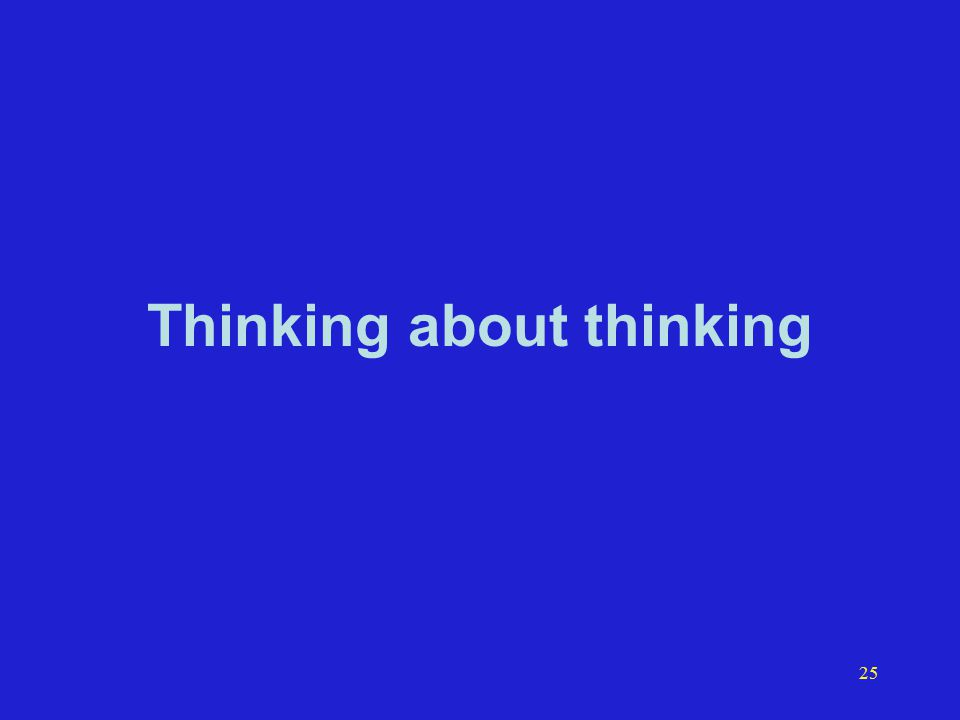 25 Thinking about thinking