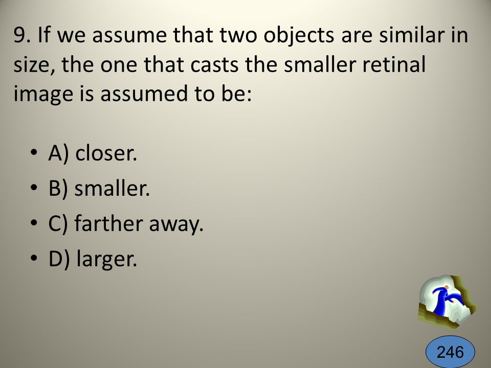 8. Relative Clarity helps us to determine ___ because: A) size; clear objects appear larger.