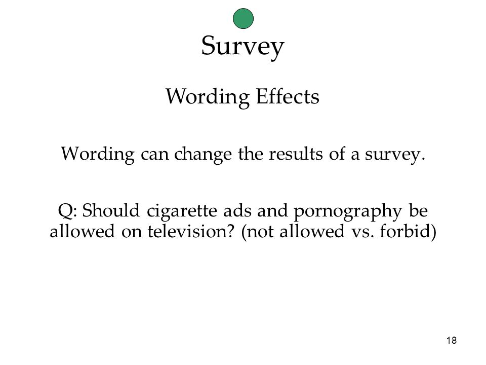 18 Survey Wording can change the results of a survey.