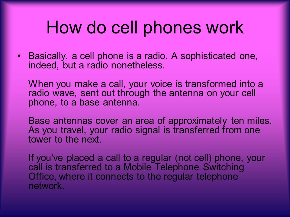 How do cell phones work Basically, a cell phone is a radio.
