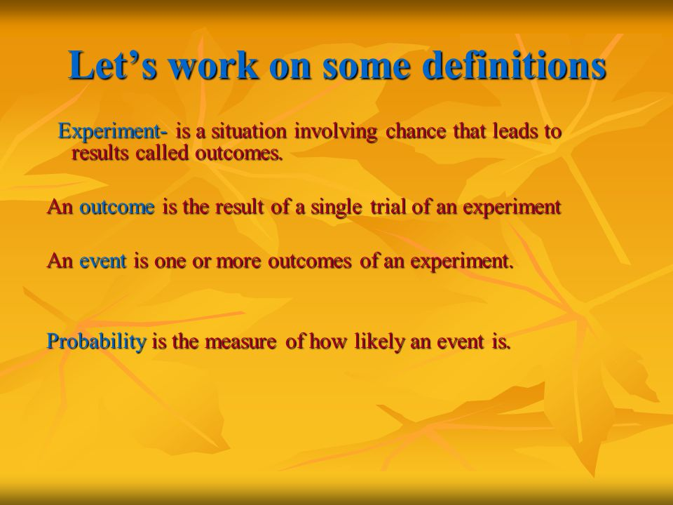 Probability of an event The probability of event A is the number of ways event A can occur divided by the total number of possible outcomes.