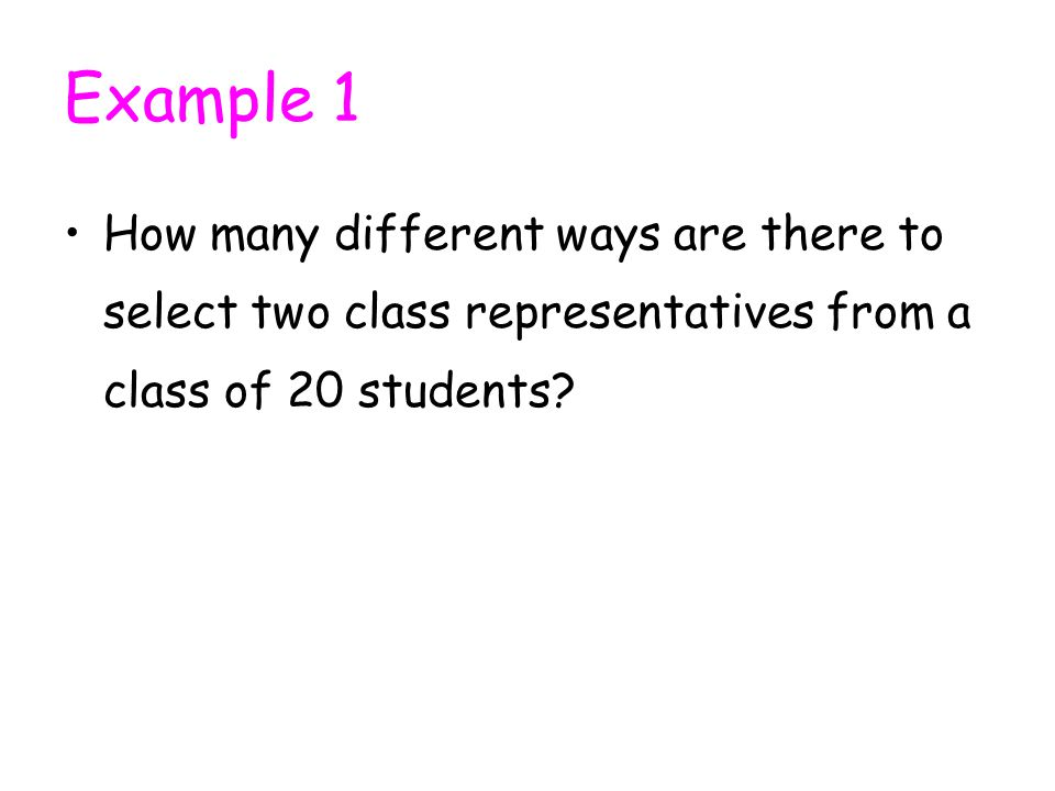 Example 1 How many different ways are there to select two class representatives from a class of 20 students