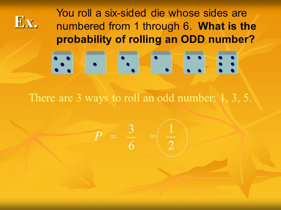 There are 3 ways to roll an odd number: 1, 3, 5.