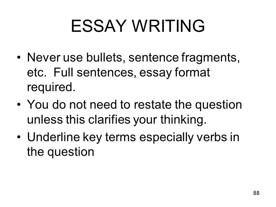 88 ESSAY WRITING Never use bullets, sentence fragments, etc.