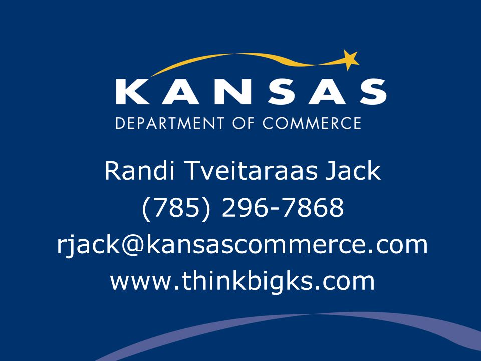 Randi Tveitaraas Jack (785) 296-7868 rjack@kansascommerce.com www.thinkbigks.com