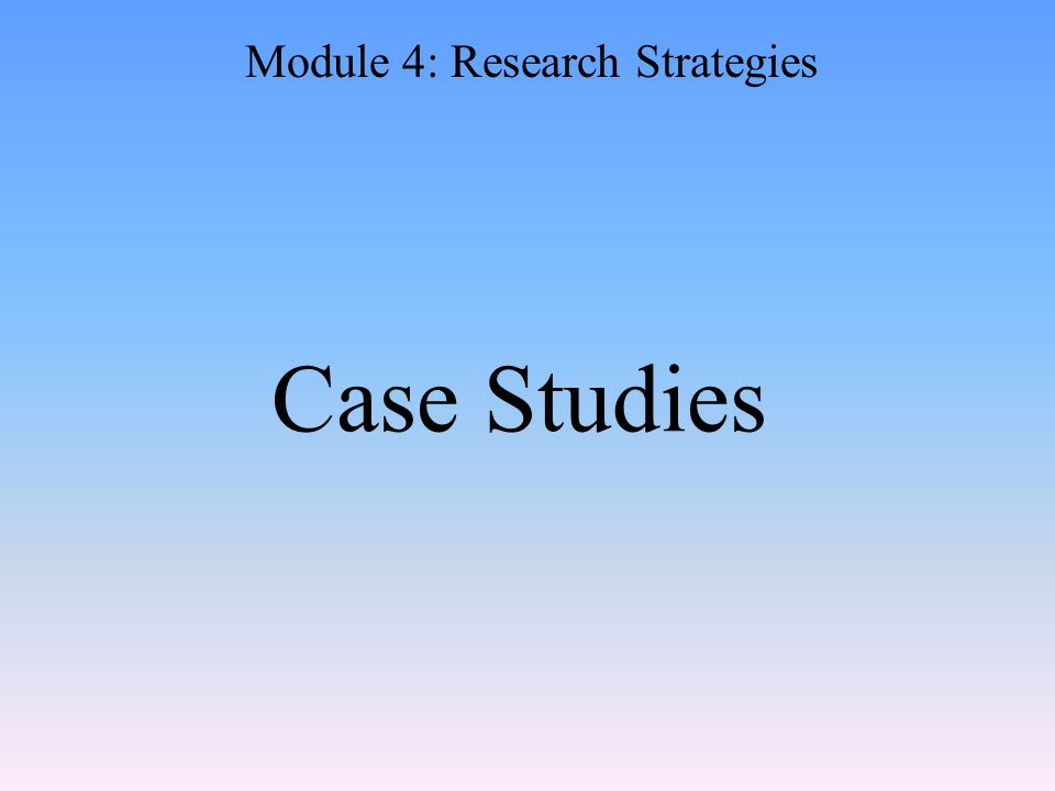 Case Studies Module 4: Research Strategies