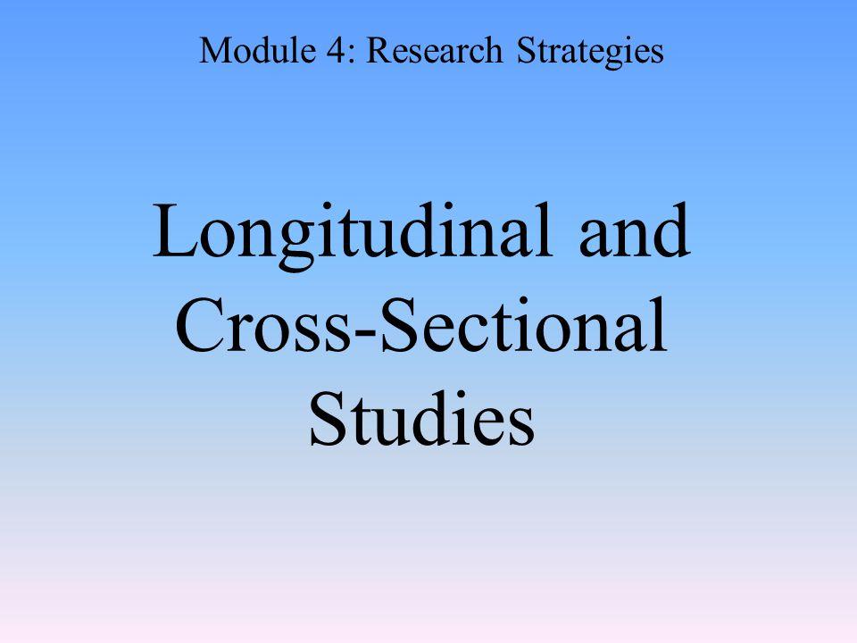 Longitudinal and Cross-Sectional Studies Module 4: Research Strategies