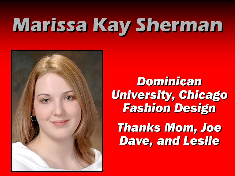 Marissa Kay Sherman Dominican University, Chicago Fashion Design Thanks Mom, Joe Dave, and Leslie Dominican University, Chicago Fashion Design Thanks