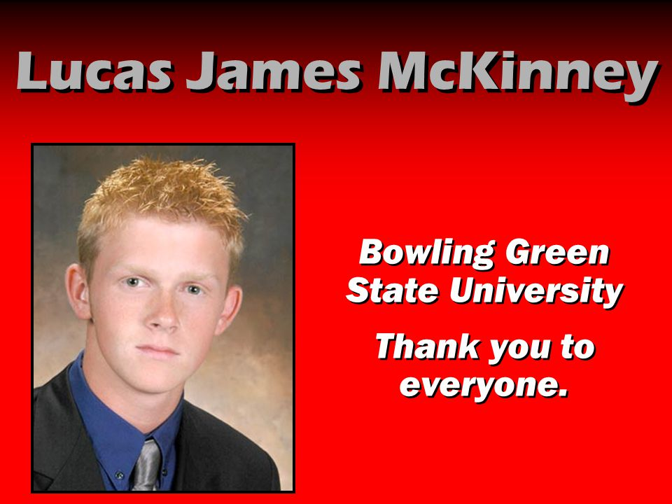 Lucas James McKinney Bowling Green State University Thank you to everyone. Bowling Green State University Thank you to everyone.