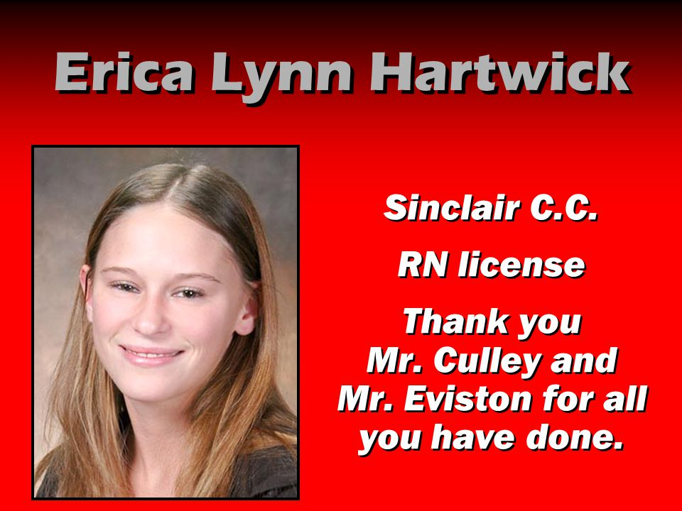 Erica Lynn Hartwick Sinclair C.C. RN license Thank you Mr. Culley and Mr. Eviston for all you have done. Sinclair C.C. RN license Thank you Mr. Culley