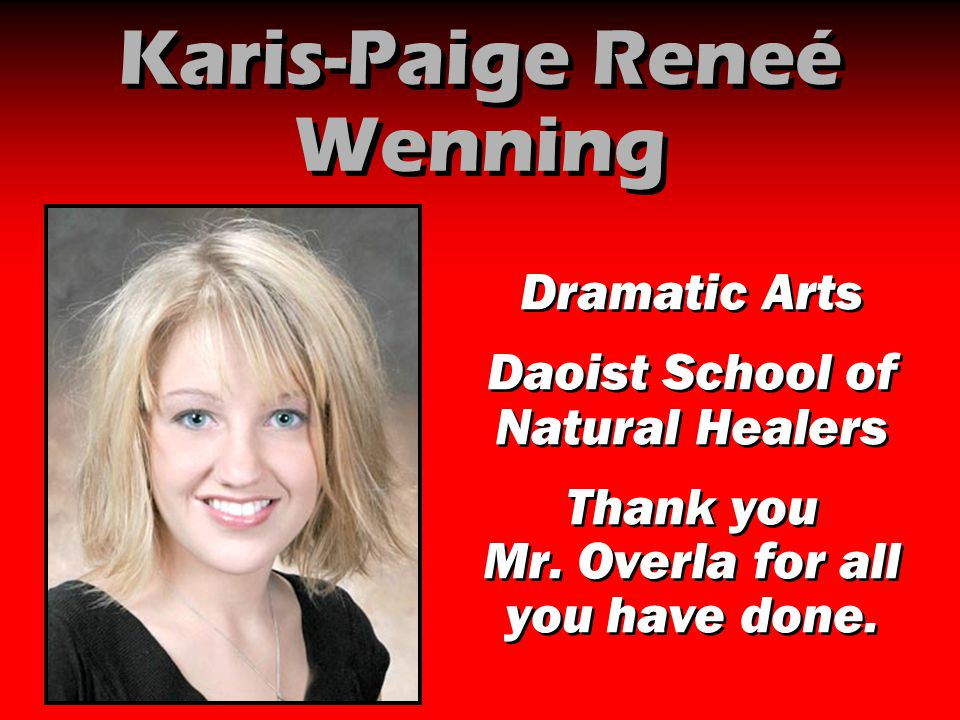 Karis-Paige Reneé Wenning Dramatic Arts Daoist School of Natural Healers Thank you Mr. Overla for all you have done. Dramatic Arts Daoist School of Na