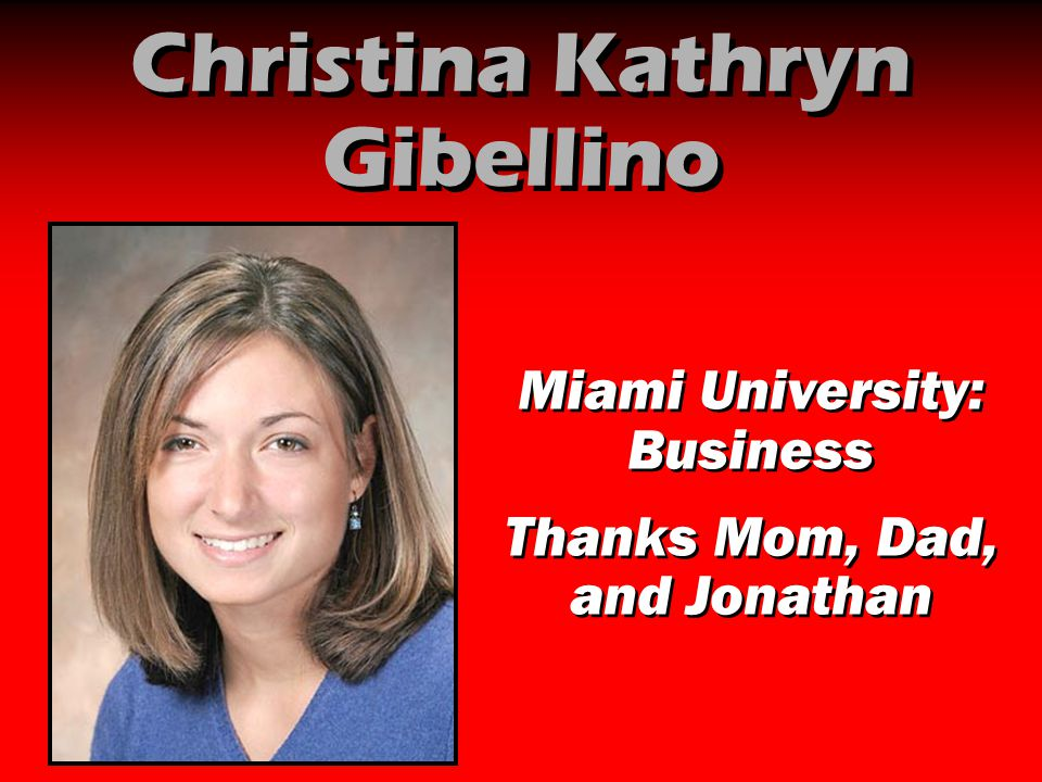 Christina Kathryn Gibellino Miami University: Business Thanks Mom, Dad, and Jonathan Miami University: Business Thanks Mom, Dad, and Jonathan