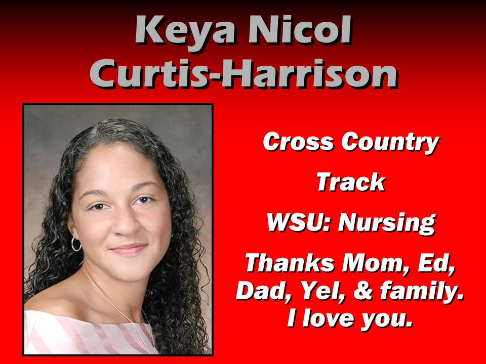 Keya Nicol Curtis-Harrison Cross Country Track WSU: Nursing Thanks Mom, Ed, Dad, Yel, & family. I love you. Cross Country Track WSU: Nursing Thanks Mo