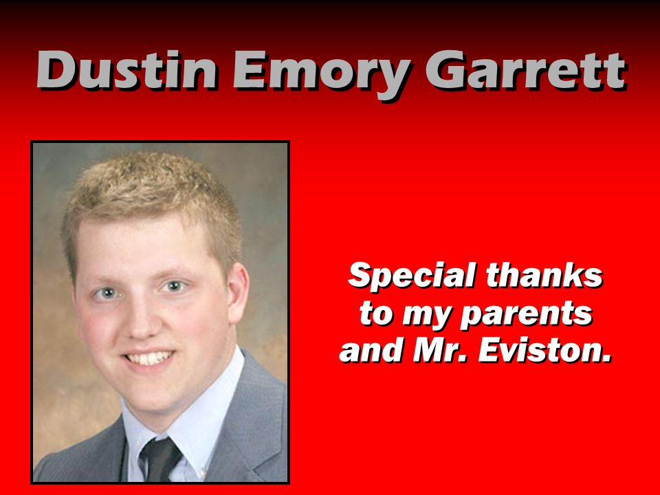 Dustin Emory Garrett Special thanks to my parents and Mr. Eviston.