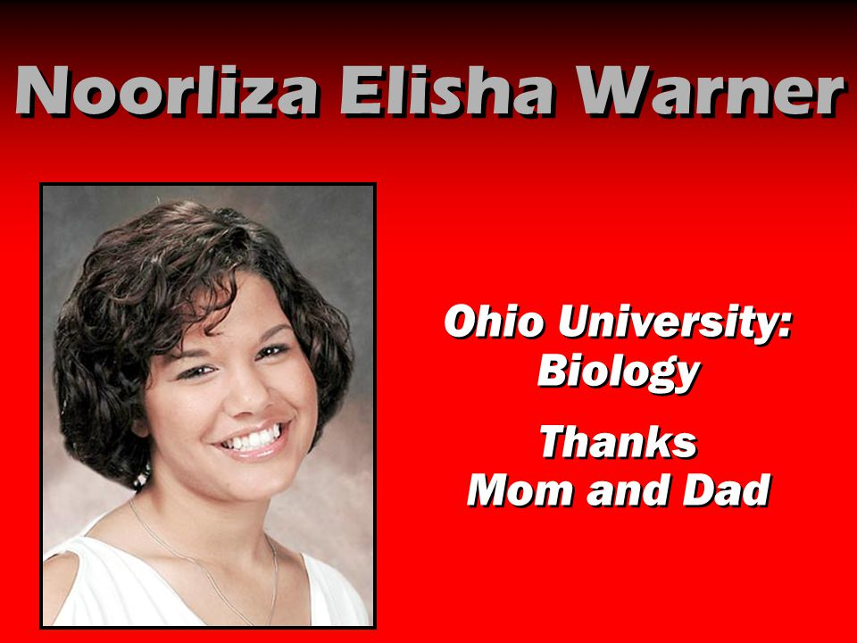 Noorliza Elisha Warner Ohio University: Biology Thanks Mom and Dad Ohio University: Biology Thanks Mom and Dad