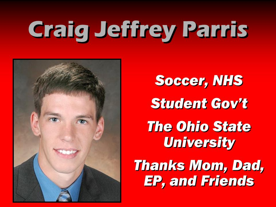 Craig Jeffrey Parris Soccer, NHS Student Gov't The Ohio State University Thanks Mom, Dad, EP, and Friends Soccer, NHS Student Gov't The Ohio State Uni