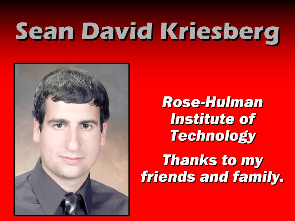 Sean David Kriesberg Rose-Hulman Institute of Technology Thanks to my friends and family. Rose-Hulman Institute of Technology Thanks to my friends and