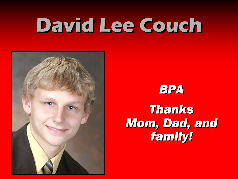 David Lee Couch BPA Thanks Mom, Dad, and family! BPA Thanks Mom, Dad, and family!