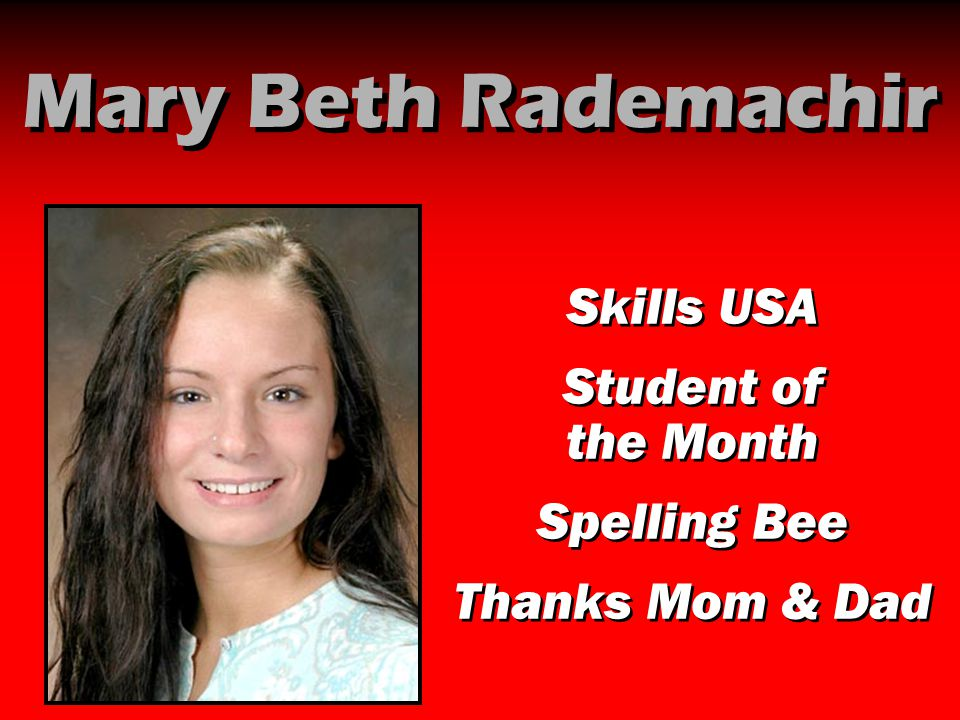 Mary Beth Rademachir Skills USA Student of the Month Spelling Bee Thanks Mom & Dad Skills USA Student of the Month Spelling Bee Thanks Mom & Dad