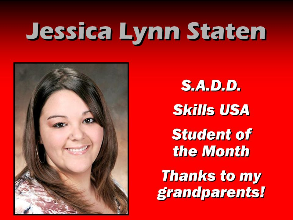 Jessica Lynn Staten S.A.D.D. Skills USA Student of the Month Thanks to my grandparents! S.A.D.D. Skills USA Student of the Month Thanks to my grandpar