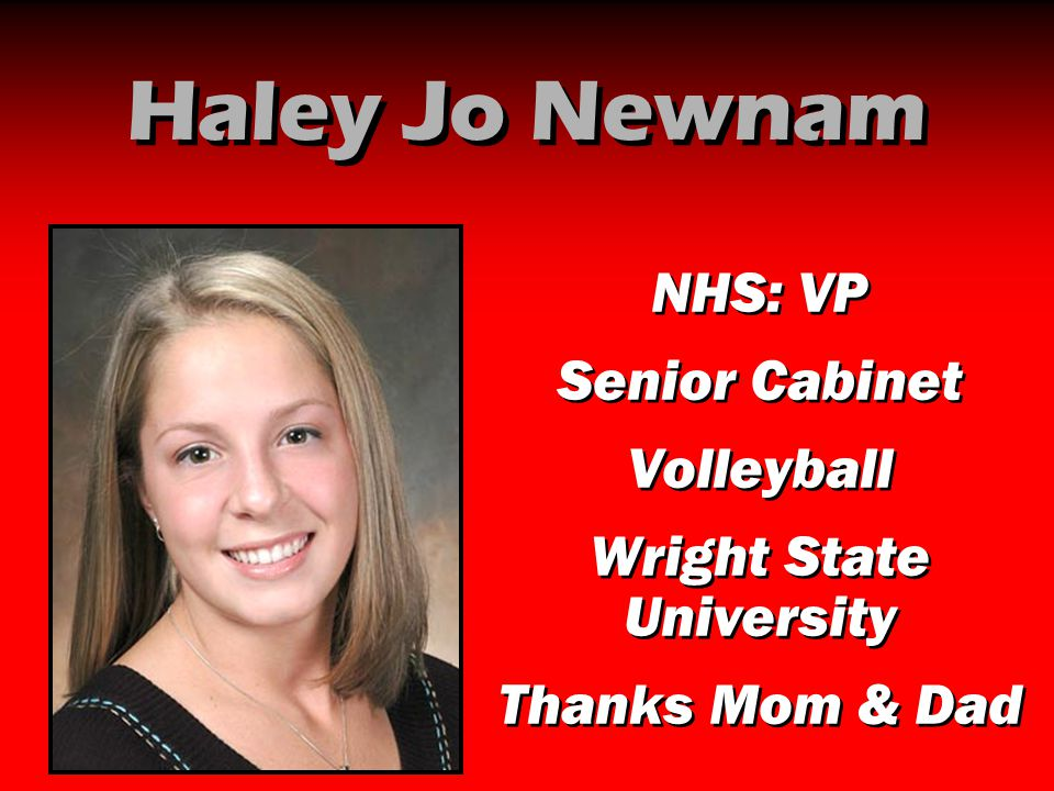 Haley Jo Newnam NHS: VP Senior Cabinet Volleyball Wright State University Thanks Mom & Dad NHS: VP Senior Cabinet Volleyball Wright State University T