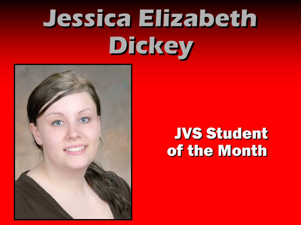 Jessica Elizabeth Dickey JVS Student of the Month