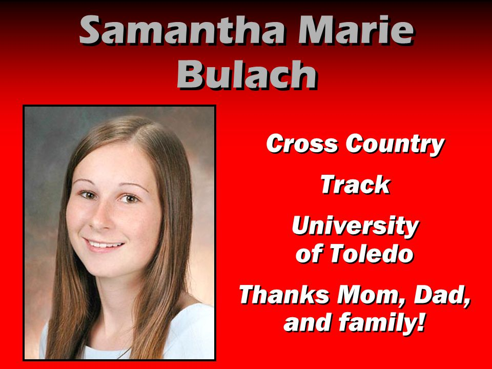 Samantha Marie Bulach Cross Country Track University of Toledo Thanks Mom, Dad, and family! Cross Country Track University of Toledo Thanks Mom, Dad,